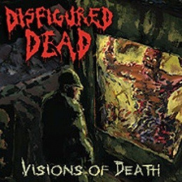 "DISFIGURED DEAD -""Visions of Death""CD"