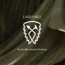 "LARRNAKH -""Like the Silken Shrouds of Loneliness"" DIGI PACK"