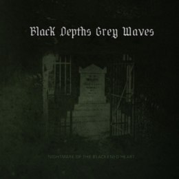 "Black Depths Grey Waves -""Nightmare Of The Blackened Heart"" DIGI PACK"