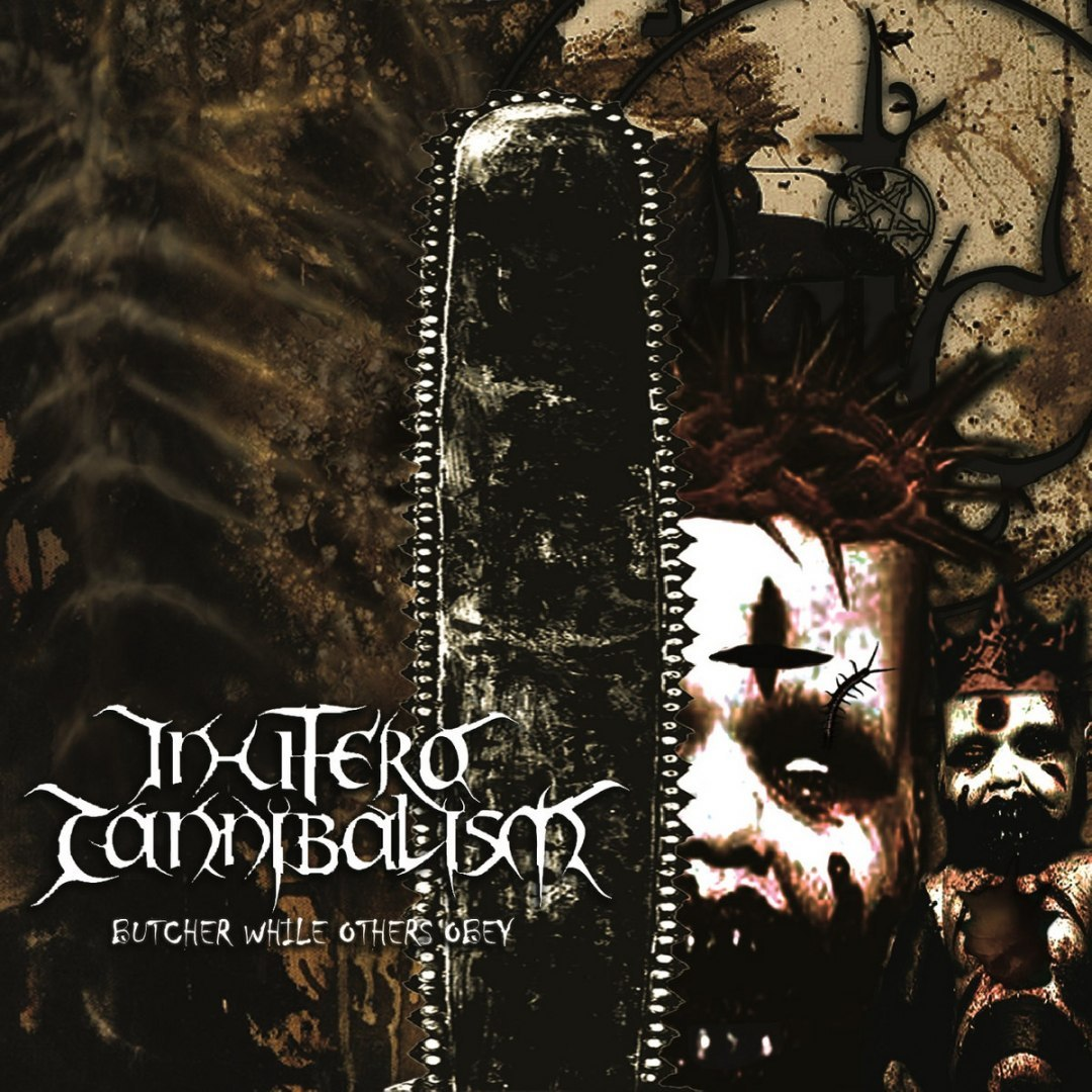 "IN UTERO CANNIBALISM - ""Butcher While Others Obey"" CD"