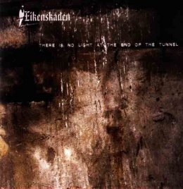 "EIKENSKADEN -""There Is No Light At The End Of The Tunnel"" CD"