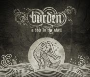 "BURDEN - ""A Hole In The Shell"" DIGI PACK"