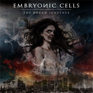 "EMBRYONIC CELLS-""The Dread Sentence"" CD"