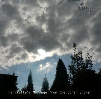 "MISTRESS OF THE DEAD-""Henriette´s Message from the Other Shore"" CD"